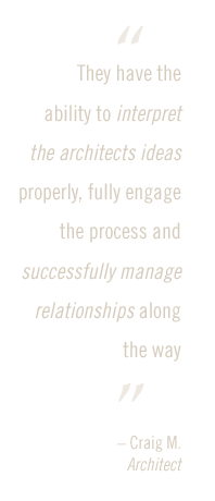 interpret the architects ideas properly, fully engage the process and successful